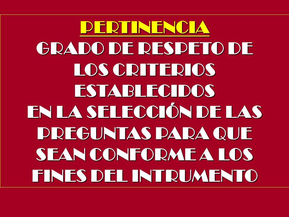 PERTINENCIA GRADO DE RESPETO DE LOS CRITERIOS ESTABLECIDOS EN LA SELECCIÓN DE LAS PREGUNTAS PARA QUE SEAN CONFORME A LOS FINES DEL INTRUMENTO