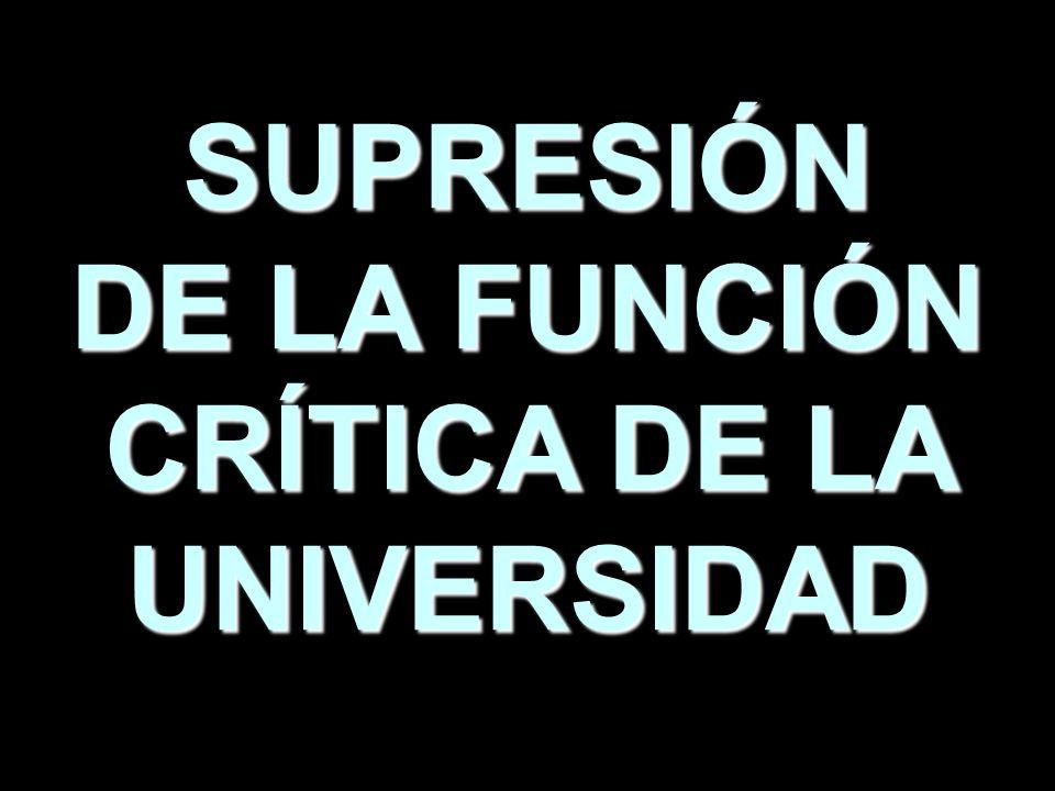 SUPRESIÓN DE LA FUNCIÓN CRÍTICA DE LA UNIVERSIDAD