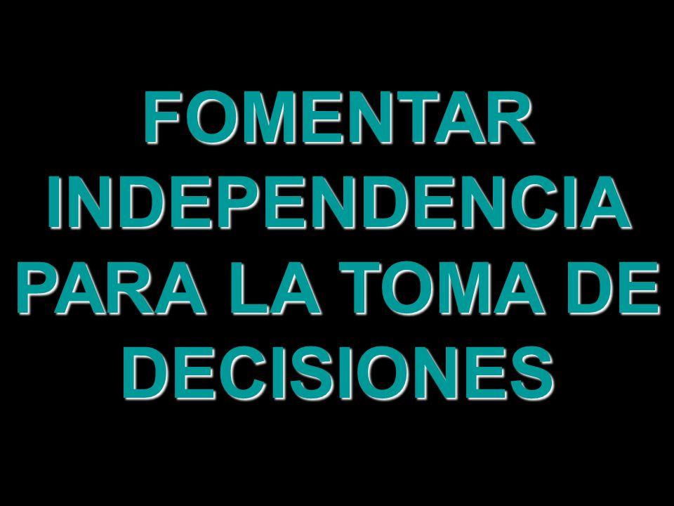 FOMENTAR INDEPENDENCIA PARA LA TOMA DE DECISIONES