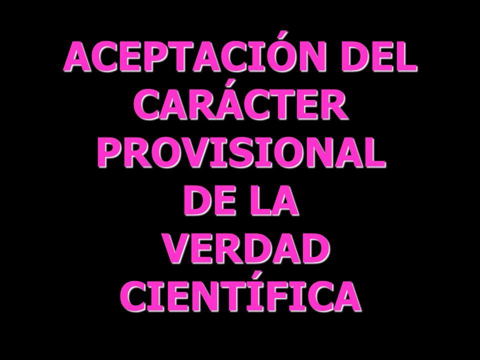 ACEPTACIÓN DEL CARÁCTER PROVISIONAL DE LA VERDAD VERDADCIENTÍFICA