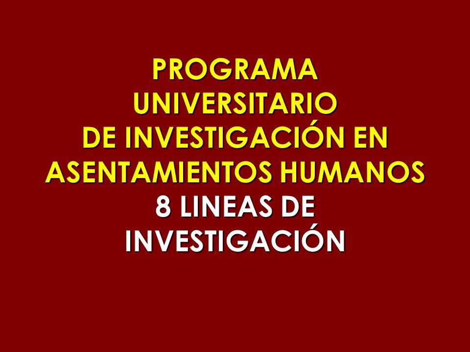 PROGRAMAUNIVERSITARIO DE INVESTIGACIÓN EN ASENTAMIENTOS HUMANOS 8 LINEAS DE INVESTIGACIÓN