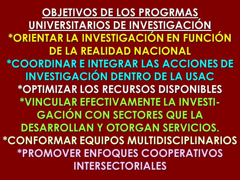 OBJETIVOS DE LOS PROGRMAS UNIVERSITARIOS DE INVESTIGACIÓN *ORIENTAR LA INVESTIGACIÓN EN FUNCIÓN DE LA REALIDAD NACIONAL *COORDINAR E INTEGRAR LAS ACCI