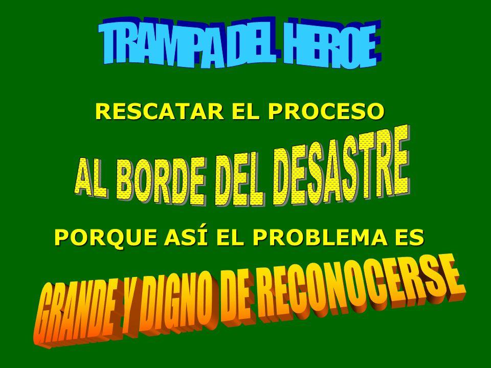 RESCATAR EL PROCESO PORQUE ASÍ EL PROBLEMA ES