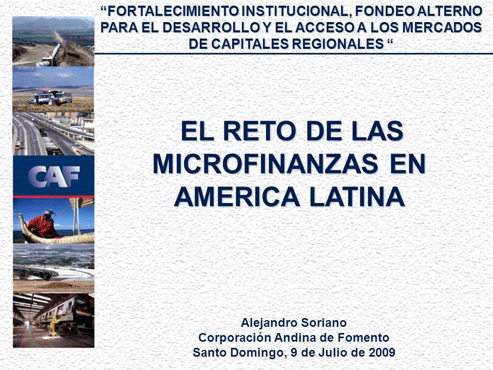 Alejandro Soriano Corporación Andina de Fomento Santo Domingo, 9 de Julio de 2009 FORTALECIMIENTO INSTITUCIONAL, FONDEO ALTERNO PARA EL DESARROLLO Y E