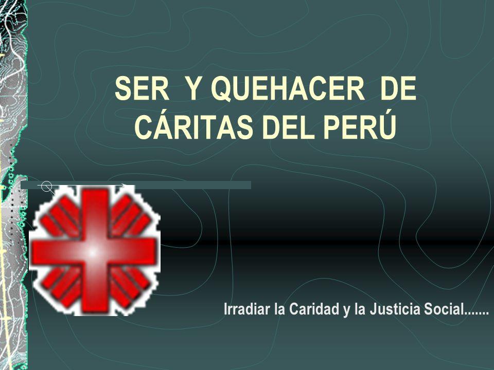 SER Y QUEHACER DE CÁRITAS DEL PERÚ Irradiar la Caridad y la Justicia Social.......