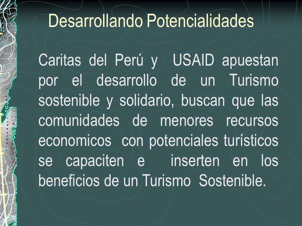 Desarrollando Potencialidades Caritas del Perú y USAID apuestan por el desarrollo de un Turismo sostenible y solidario, buscan que las comunidades de menores recursos economicos con potenciales turísticos se capaciten e inserten en los beneficios de un Turismo Sostenible.