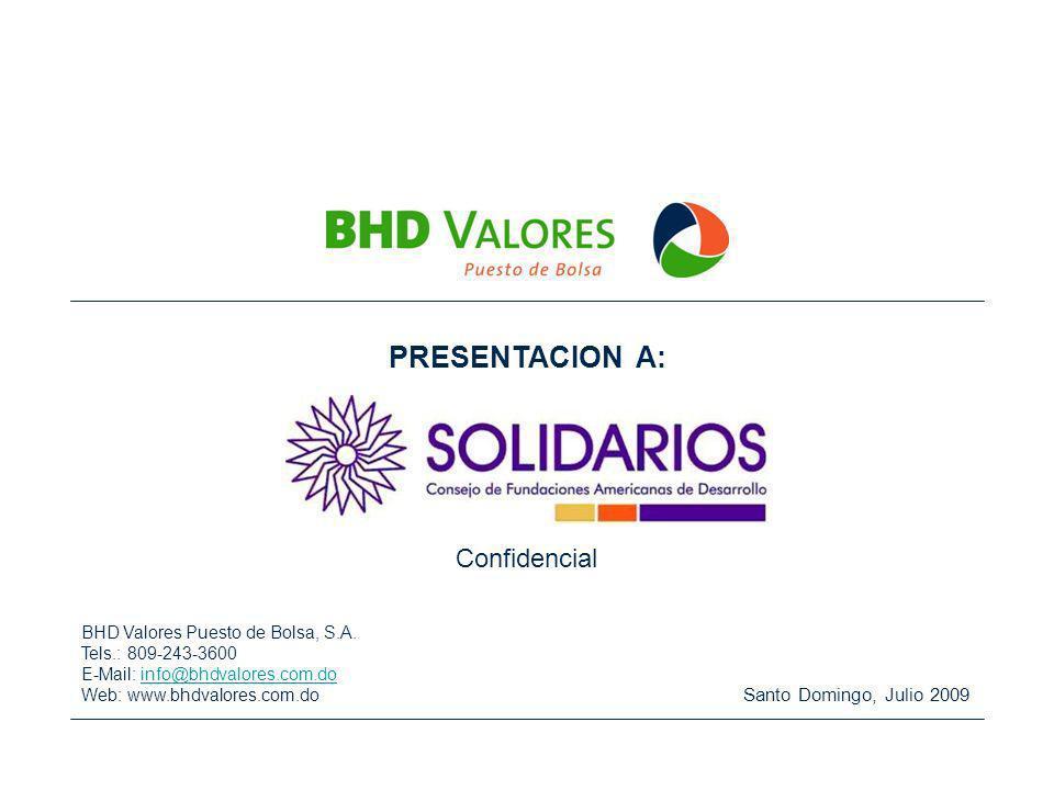 PRESENTACION A: Santo Domingo, Julio 2009 Confidencial BHD Valores Puesto de Bolsa, S.A. Tels.: 809-243-3600 E-Mail: info@bhdvalores.com.doinfo@bhdval