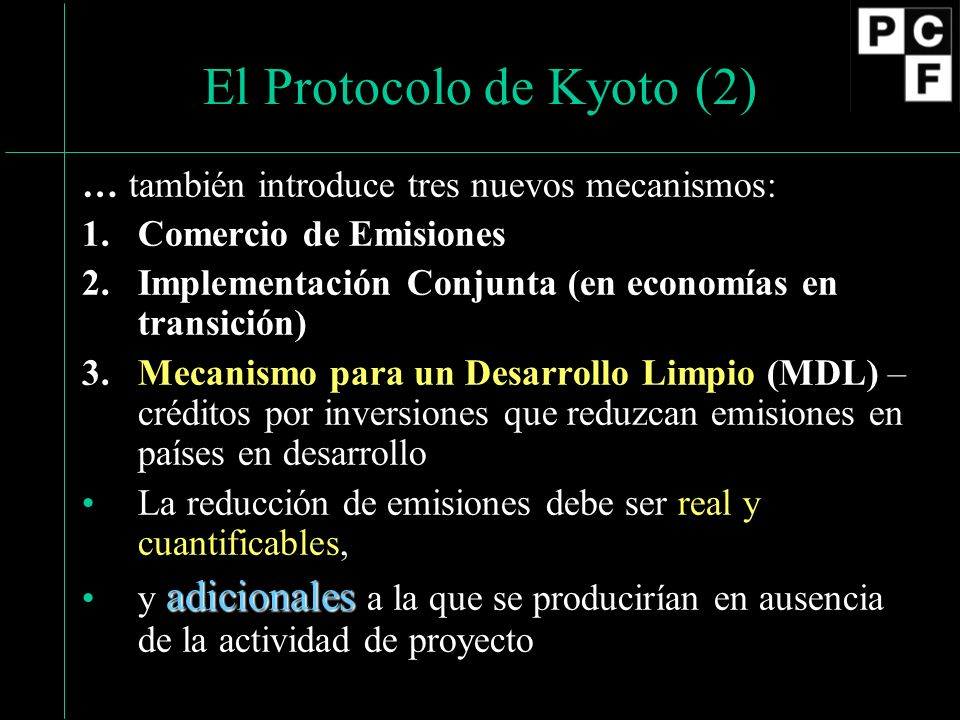 El Protocolo de Kyoto (2) … también introduce tres nuevos mecanismos: 1.Comercio de Emisiones 2. Implementación Conjunta (en economías en transición)