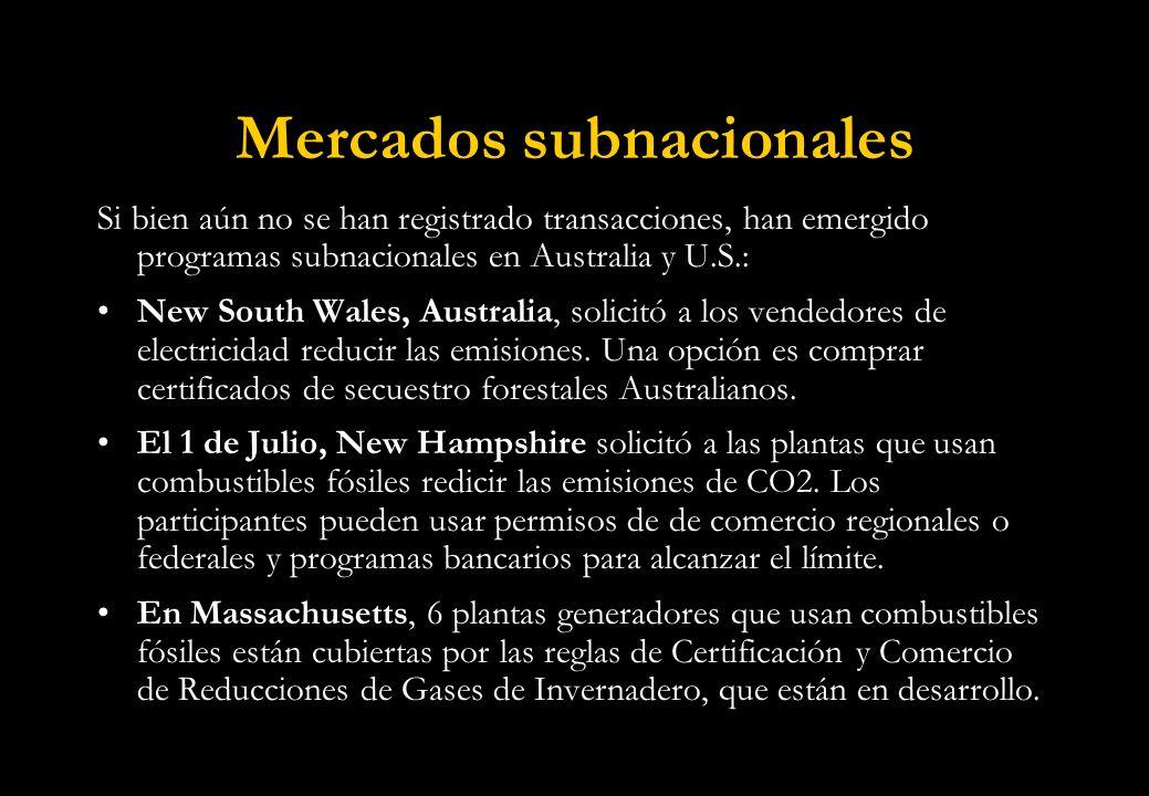 Mercados subnacionales Si bien aún no se han registrado transacciones, han emergido programas subnacionales en Australia y U.S.: New South Wales, Australia, solicitó a los vendedores de electricidad reducir las emisiones.