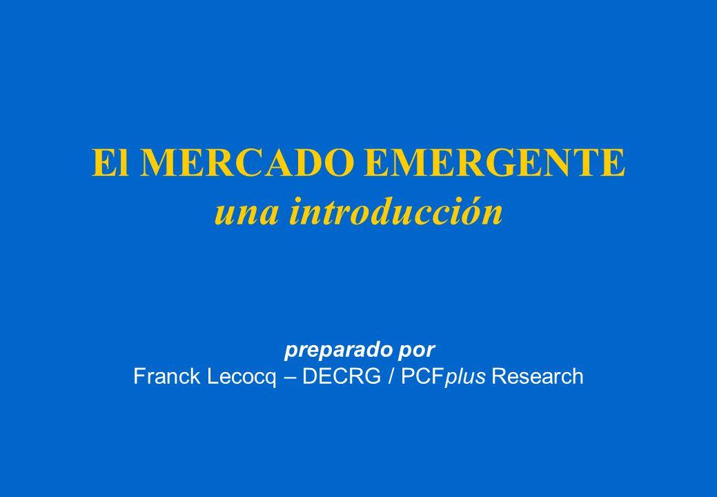 El MERCADO EMERGENTE una introducción preparado por Franck Lecocq – DECRG / PCFplus Research
