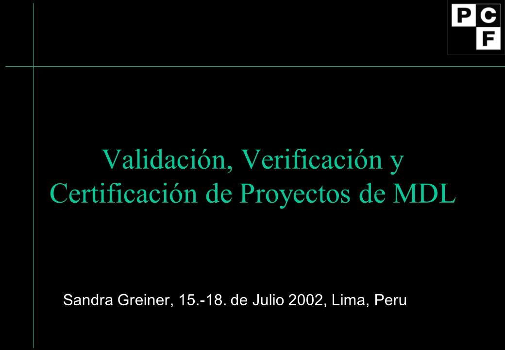 Validación, Verificación y Certificación de Proyectos de MDL Sandra Greiner, 15.-18. de Julio 2002, Lima, Peru