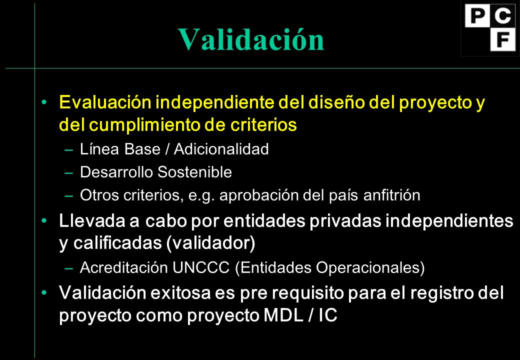 Validación Evaluación independiente del diseño del proyecto y del cumplimiento de criterios –Línea Base / Adicionalidad –Desarrollo Sostenible –Otros
