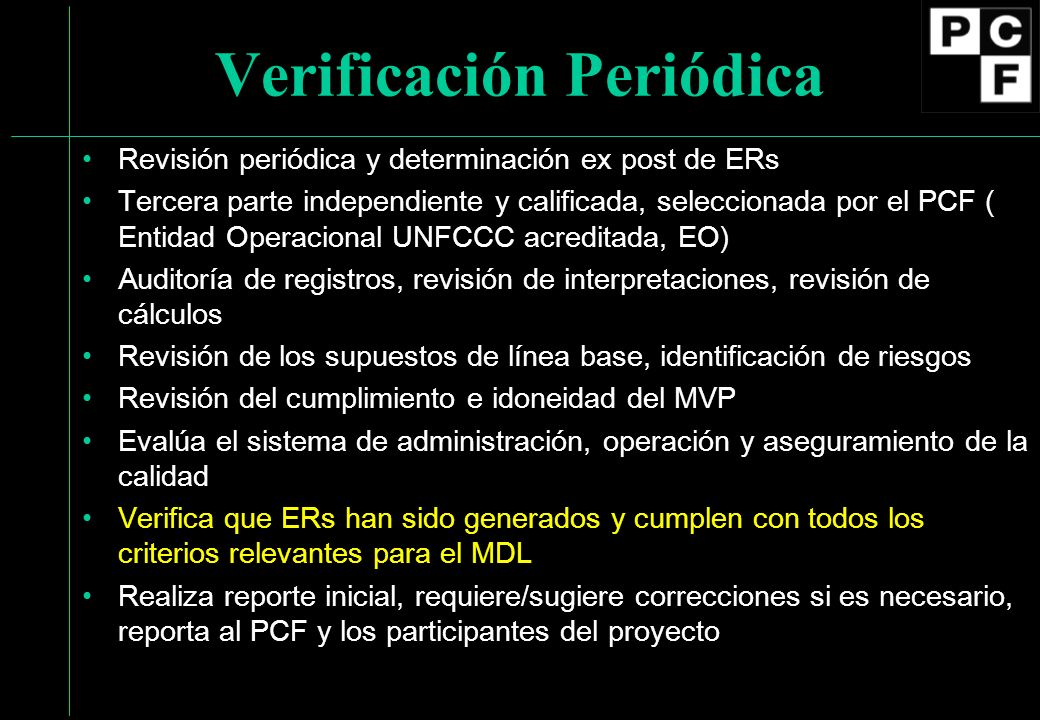 Verificación Periódica Revisión periódica y determinación ex post de ERs Tercera parte independiente y calificada, seleccionada por el PCF ( Entidad O