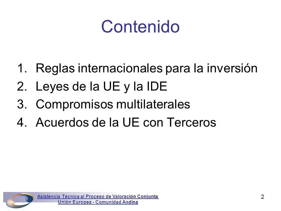 Asistencia Técnica al Proceso de Valoración Conjunta Unión Europea - Comunidad Andina Marconini3 1.Reglas internacionales para la inversión 2.Leyes de la UE y la IDE 3.Compromisos multilaterales 4.Acuerdos de la UE con Terceros Contenido Asistencia Técnica al Proceso de Valoración Conjunta Unión Europea - Comunidad Andina