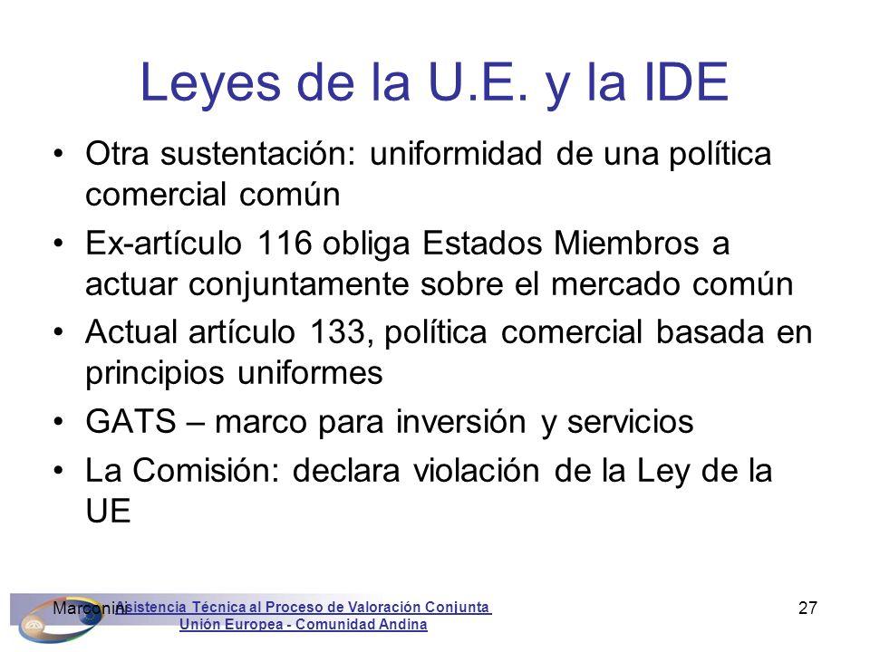 Asistencia Técnica al Proceso de Valoración Conjunta Unión Europea - Comunidad Andina Marconini27 Leyes de la U.E. y la IDE Otra sustentación: uniform
