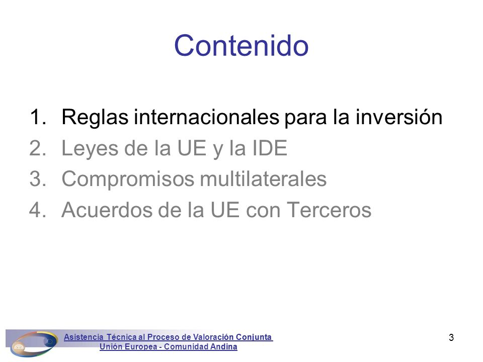 Asistencia Técnica al Proceso de Valoración Conjunta Unión Europea - Comunidad Andina Marconini44 1.Reglas internacionales para la inversión 2.Leyes de la UE y la IDE 3.Compromisos multilaterales 4.Acuerdos de la UE con Terceros Contenido Asistencia Técnica al Proceso de Valoración Conjunta Unión Europea - Comunidad Andina