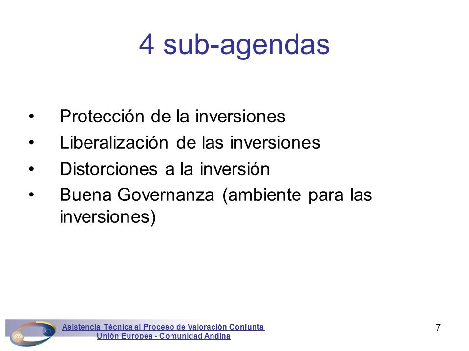 Asistencia Técnica al Proceso de Valoración Conjunta Unión Europea - Comunidad Andina Marconini7 Protección de la inversiones Liberalización de las in