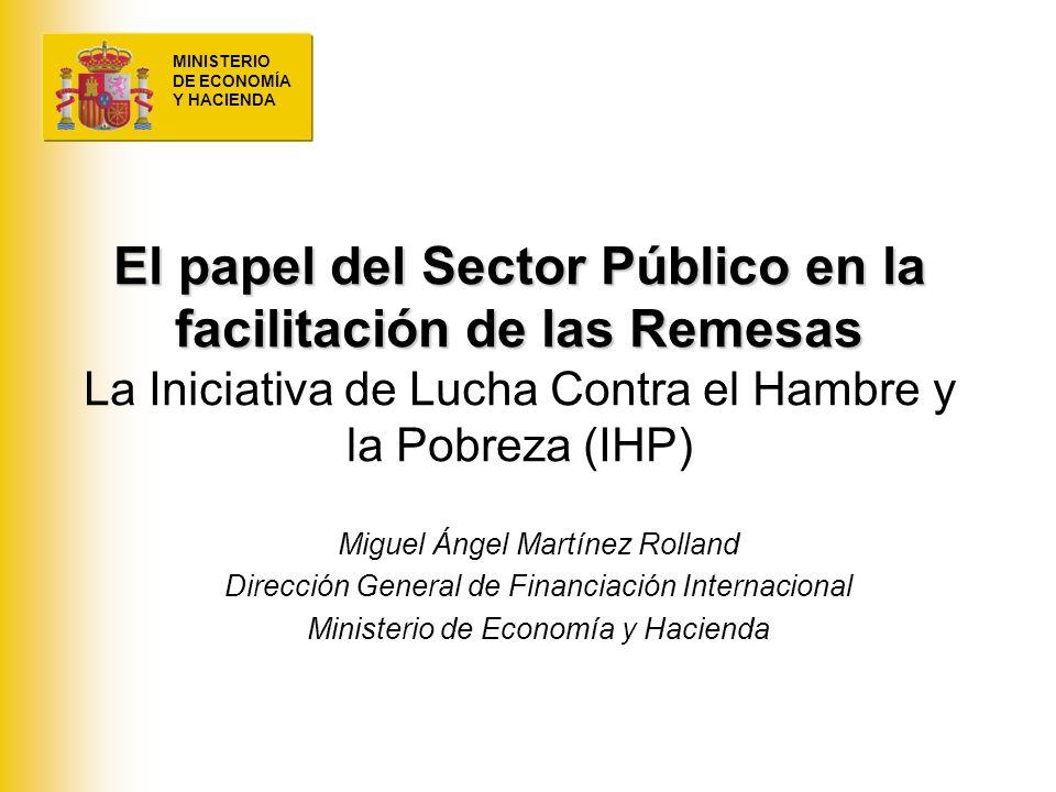 MINISTERIO DE ECONOMÍA Y HACIENDA El papel del Sector Público en la facilitación de las Remesas El papel del Sector Público en la facilitación de las