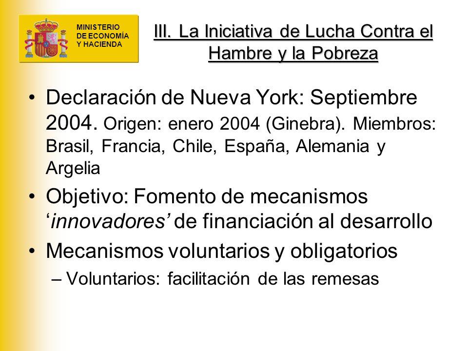 MINISTERIO DE ECONOMÍA Y HACIENDA III. La Iniciativa de Lucha Contra el Hambre y la Pobreza Declaración de Nueva York: Septiembre 2004. Origen: enero