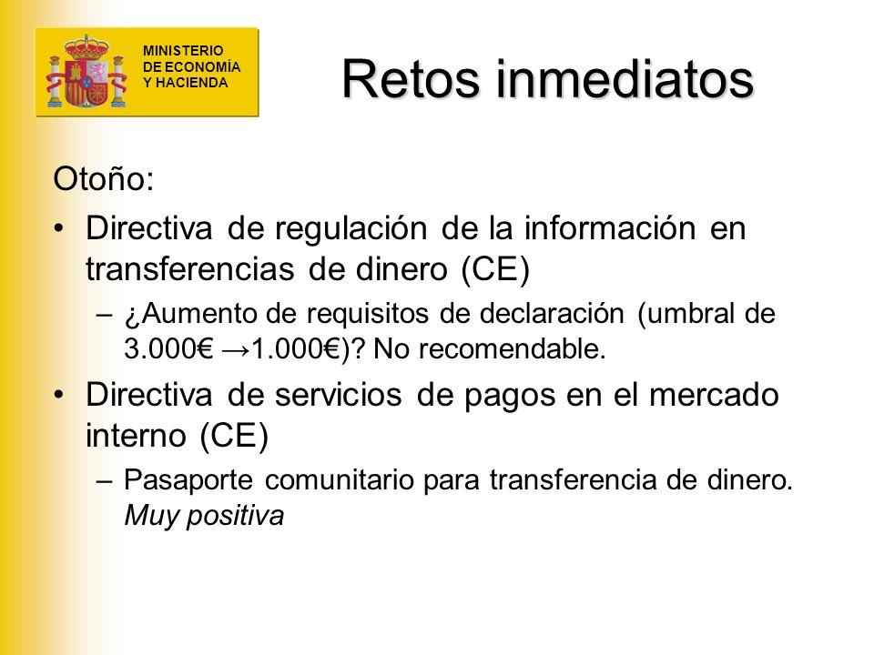 MINISTERIO DE ECONOMÍA Y HACIENDA Retos inmediatos Otoño: Directiva de regulación de la información en transferencias de dinero (CE) –¿Aumento de requ