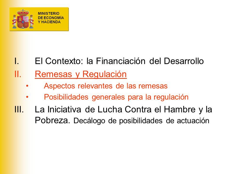 MINISTERIO DE ECONOMÍA Y HACIENDA I.El Contexto: la Financiación del Desarrollo II.Remesas y Regulación Aspectos relevantes de las remesas Posibilidad