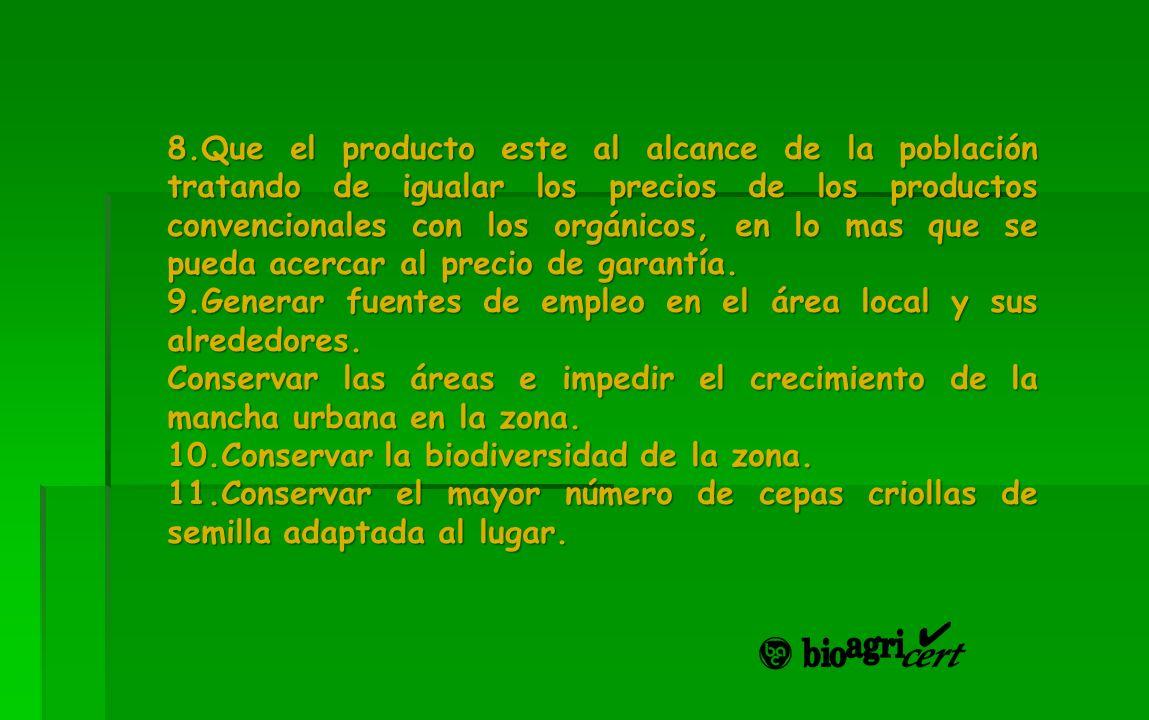 8.Que el producto este al alcance de la población tratando de igualar los precios de los productos convencionales con los orgánicos, en lo mas que se