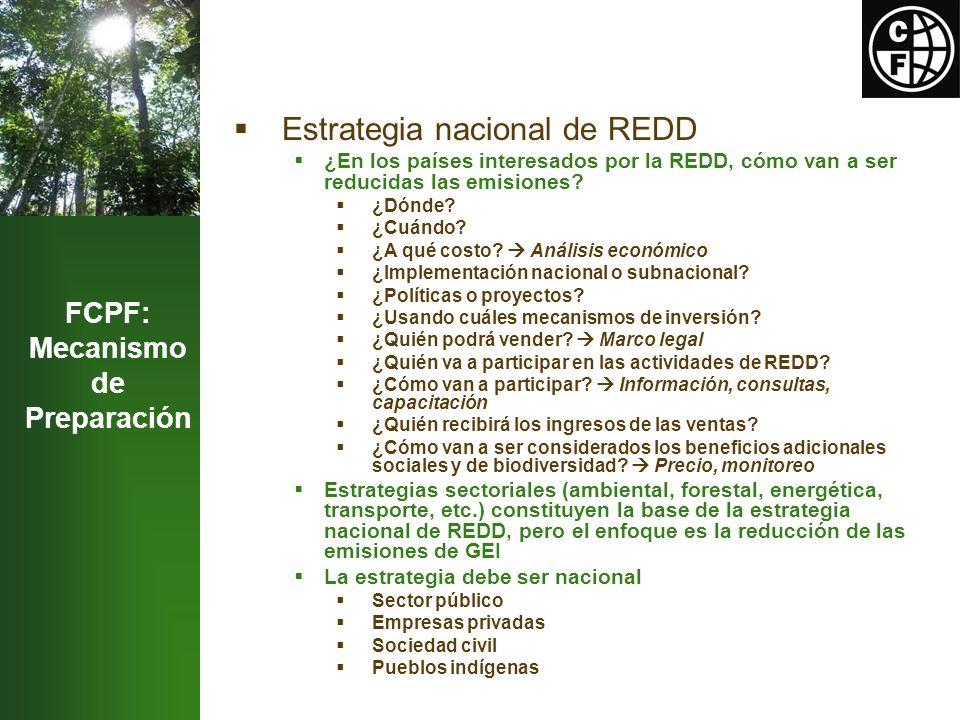 FCPF: Mecanismo de Preparación Estrategia nacional de REDD ¿En los países interesados por la REDD, cómo van a ser reducidas las emisiones.
