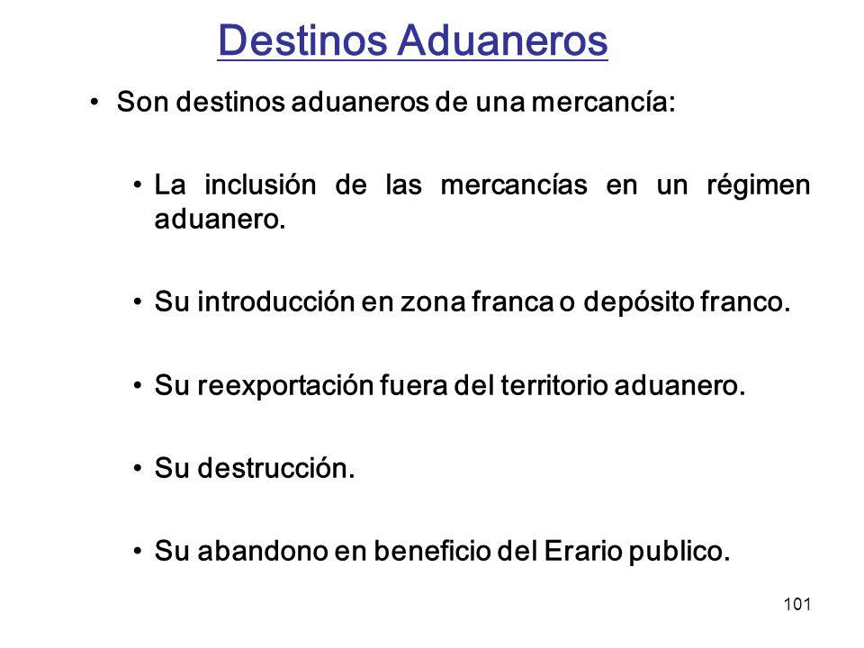 101 Destinos Aduaneros Son destinos aduaneros de una mercancía: La inclusión de las mercancías en un régimen aduanero. Su introducción en zona franca