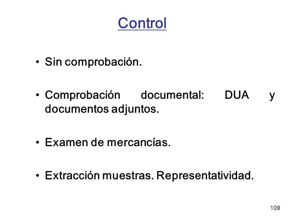 109 Control Sin comprobación. Comprobación documental: DUA y documentos adjuntos. Examen de mercancías. Extracción muestras. Representatividad.
