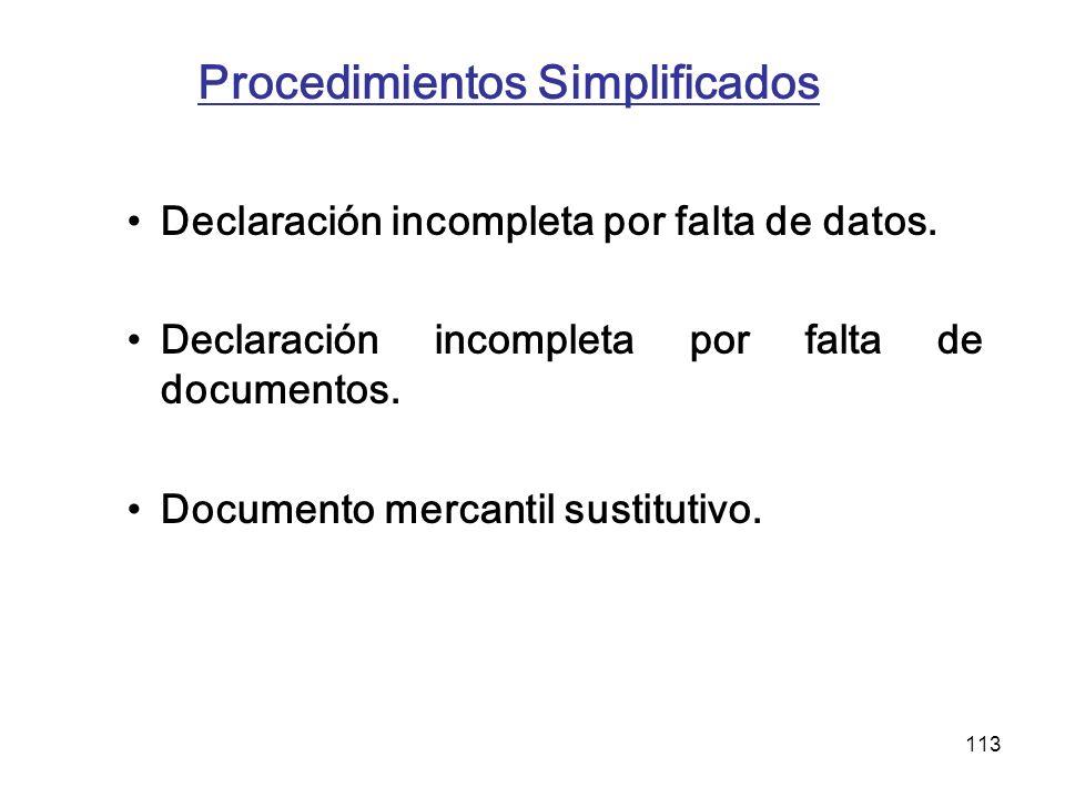 113 Procedimientos Simplificados Declaración incompleta por falta de datos. Declaración incompleta por falta de documentos. Documento mercantil sustit