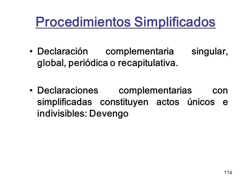 114 Procedimientos Simplificados Declaración complementaria singular, global, periódica o recapitulativa. Declaraciones complementarias con simplifica