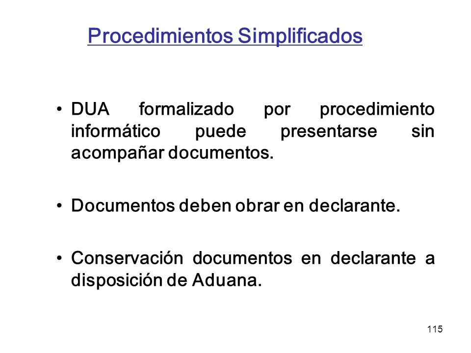 115 Procedimientos Simplificados DUA formalizado por procedimiento informático puede presentarse sin acompañar documentos. Documentos deben obrar en d