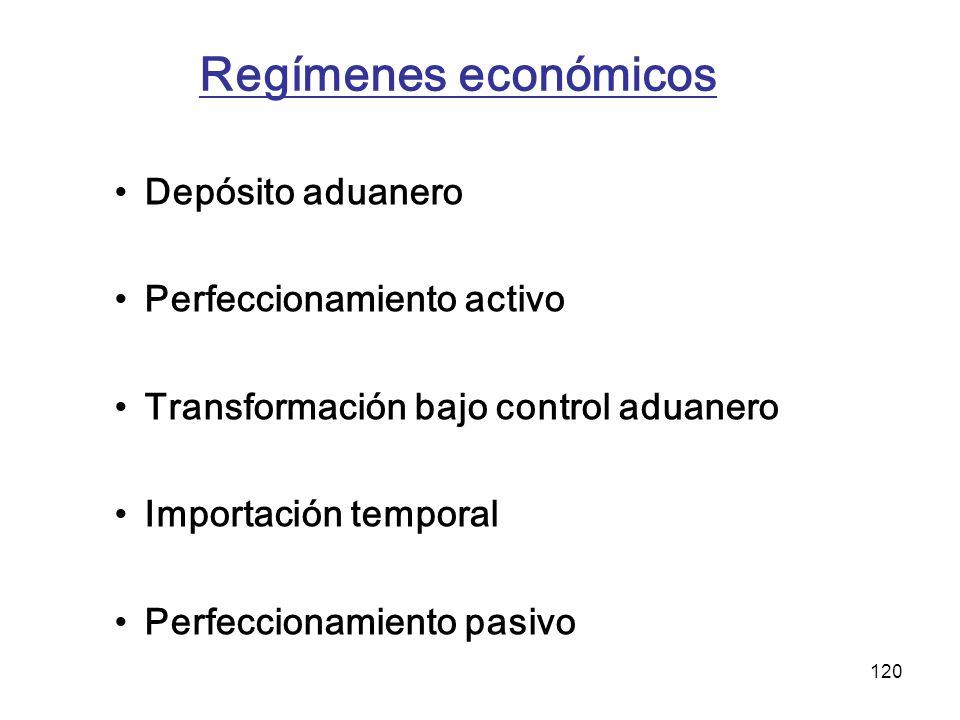 120 Regímenes económicos Depósito aduanero Perfeccionamiento activo Transformación bajo control aduanero Importación temporal Perfeccionamiento pasivo