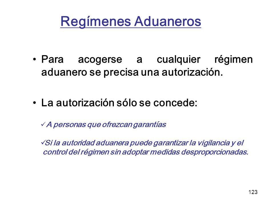 123 Regímenes Aduaneros Para acogerse a cualquier régimen aduanero se precisa una autorización. La autorización sólo se concede: A personas que ofrezc