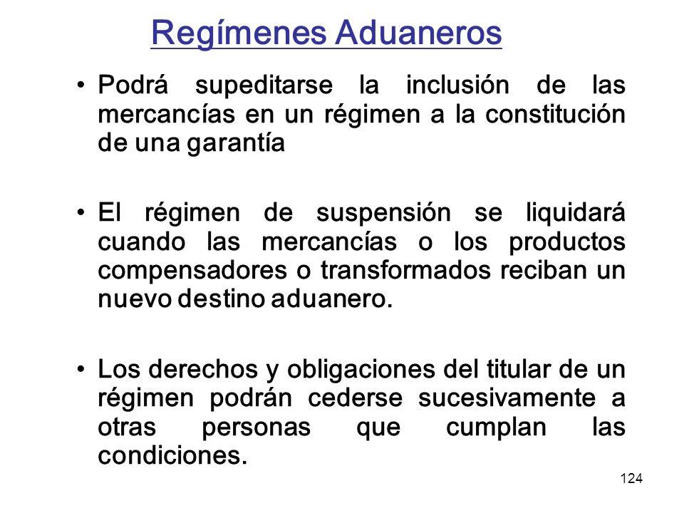 124 Regímenes Aduaneros Podrá supeditarse la inclusión de las mercancías en un régimen a la constitución de una garantía El régimen de suspensión se l