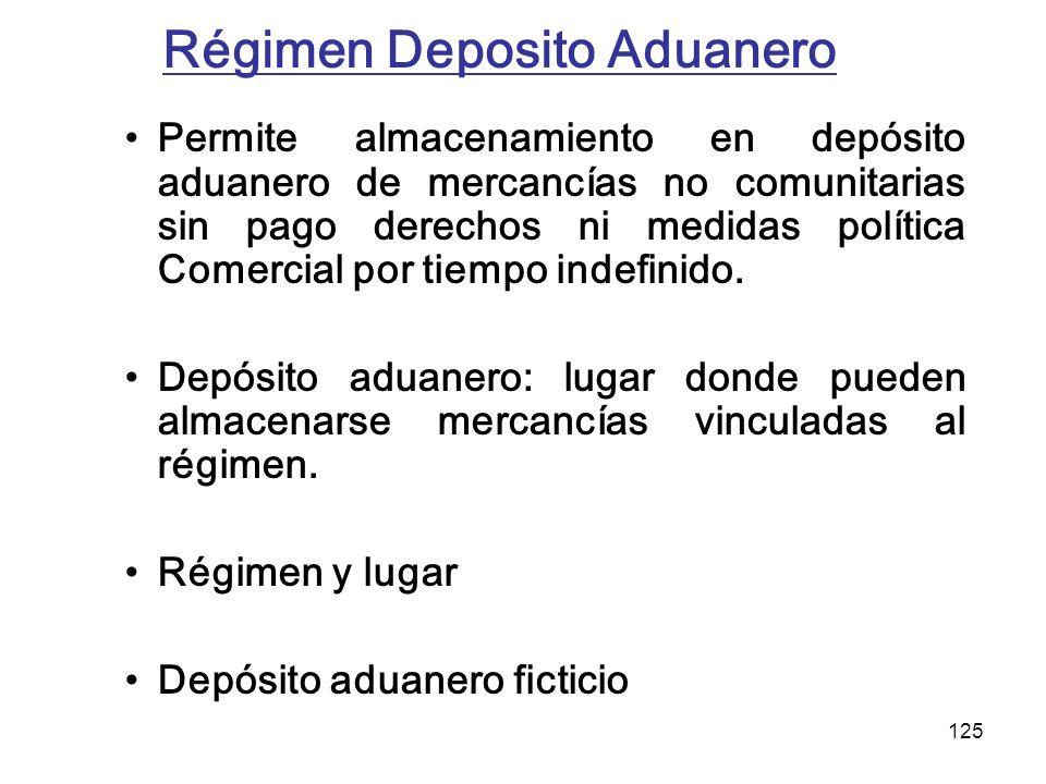 125 Régimen Deposito Aduanero Permite almacenamiento en depósito aduanero de mercancías no comunitarias sin pago derechos ni medidas política Comercia