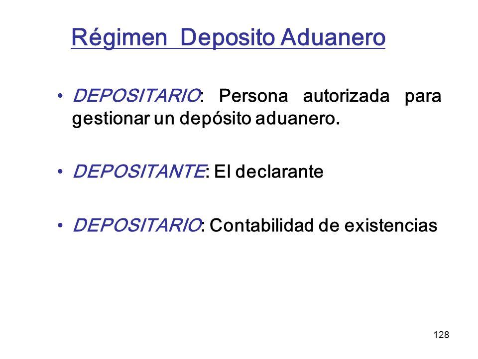 128 Régimen Deposito Aduanero DEPOSITARIO: Persona autorizada para gestionar un depósito aduanero. DEPOSITANTE: El declarante DEPOSITARIO: Contabilida