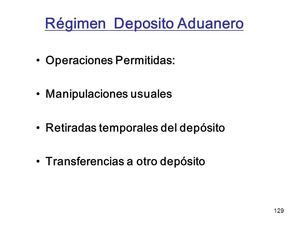 129 Régimen Deposito Aduanero Operaciones Permitidas: Manipulaciones usuales Retiradas temporales del depósito Transferencias a otro depósito