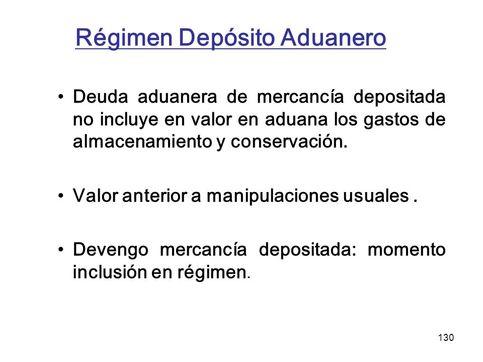 130 Régimen Depósito Aduanero Deuda aduanera de mercancía depositada no incluye en valor en aduana los gastos de almacenamiento y conservación. Valor