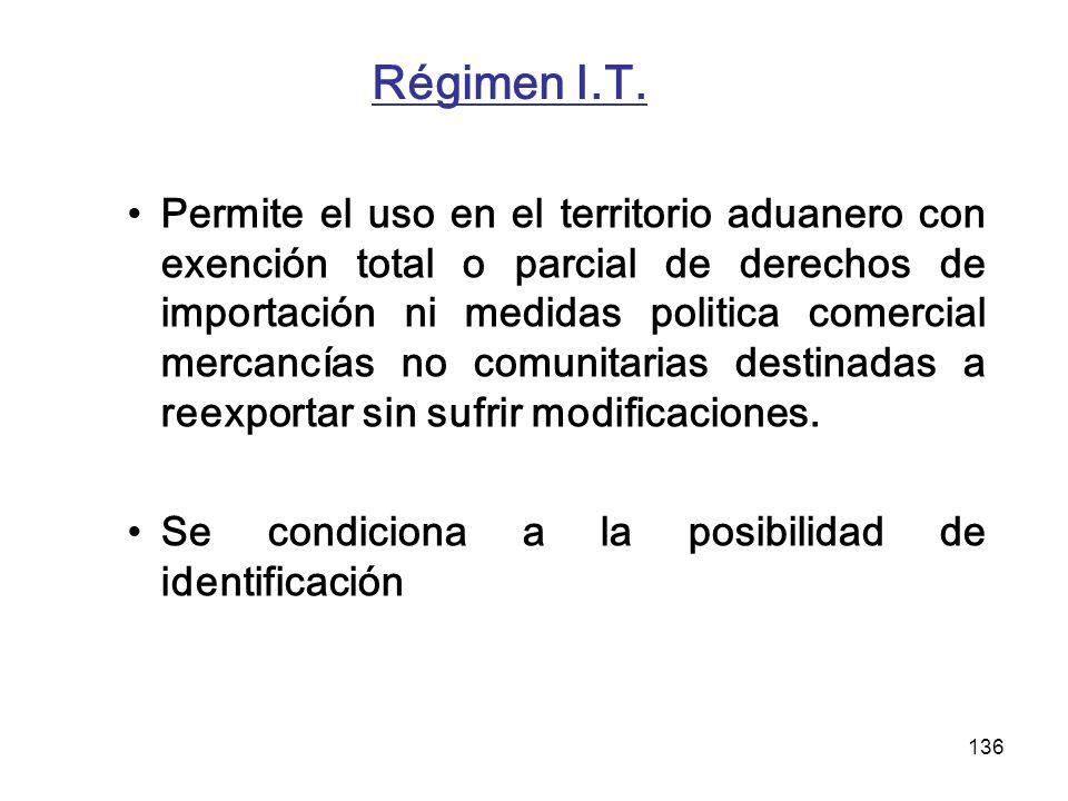 136 Régimen I.T. Permite el uso en el territorio aduanero con exención total o parcial de derechos de importación ni medidas politica comercial mercan