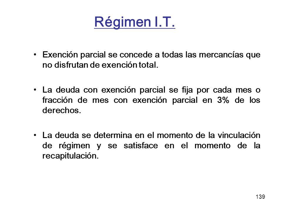 139 Régimen I.T. Exención parcial se concede a todas las mercancías que no disfrutan de exención total. La deuda con exención parcial se fija por cada
