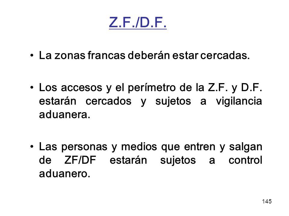 145 Z.F./D.F. La zonas francas deberán estar cercadas. Los accesos y el perímetro de la Z.F. y D.F. estarán cercados y sujetos a vigilancia aduanera.