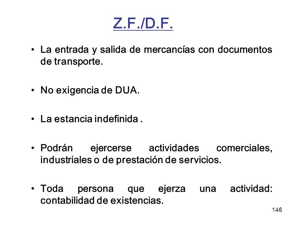 146 Z.F./D.F. La entrada y salida de mercancías con documentos de transporte. No exigencia de DUA. La estancia indefinida. Podrán ejercerse actividade