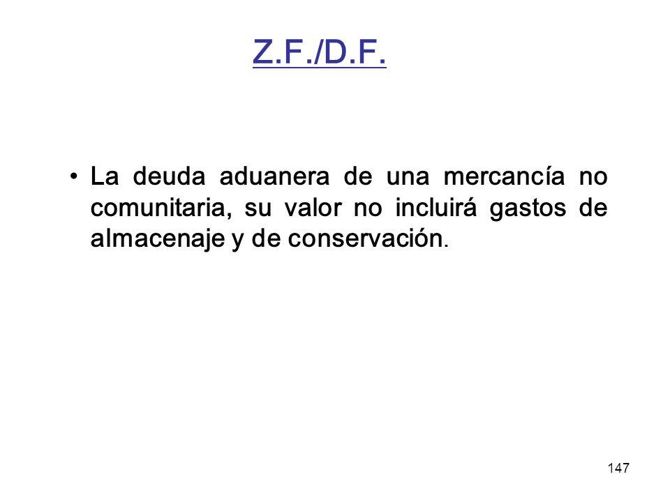 147 Z.F./D.F. La deuda aduanera de una mercancía no comunitaria, su valor no incluirá gastos de almacenaje y de conservación.