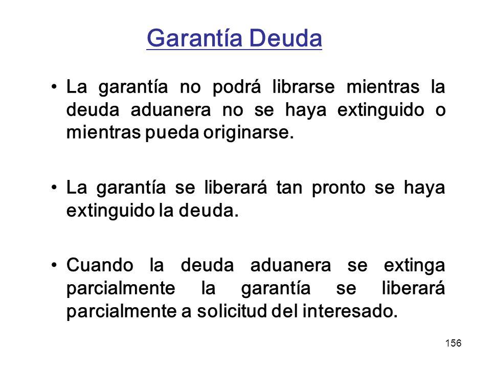 156 Garantía Deuda La garantía no podrá librarse mientras la deuda aduanera no se haya extinguido o mientras pueda originarse. La garantía se liberará