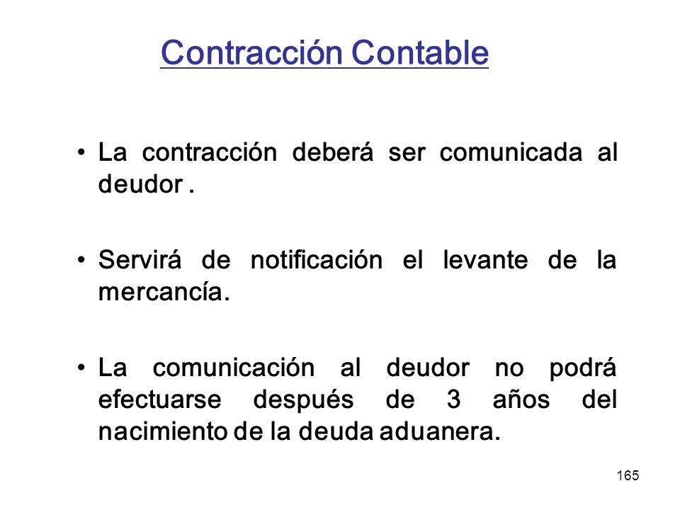 165 Contracción Contable La contracción deberá ser comunicada al deudor. Servirá de notificación el levante de la mercancía. La comunicación al deudor