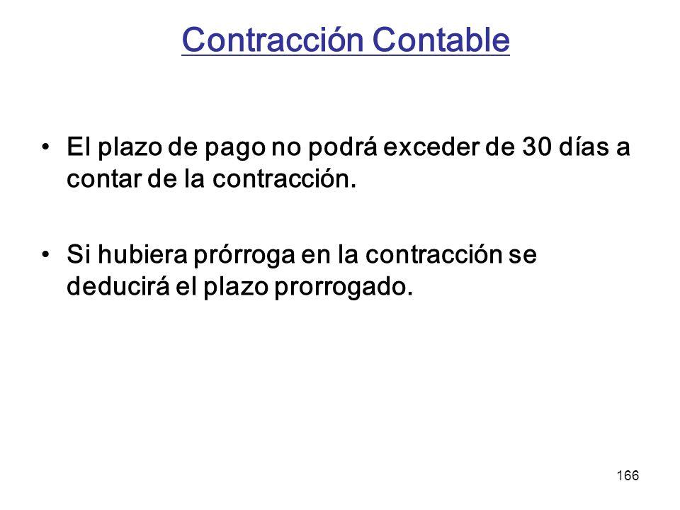 166 Contracción Contable El plazo de pago no podrá exceder de 30 días a contar de la contracción. Si hubiera prórroga en la contracción se deducirá el
