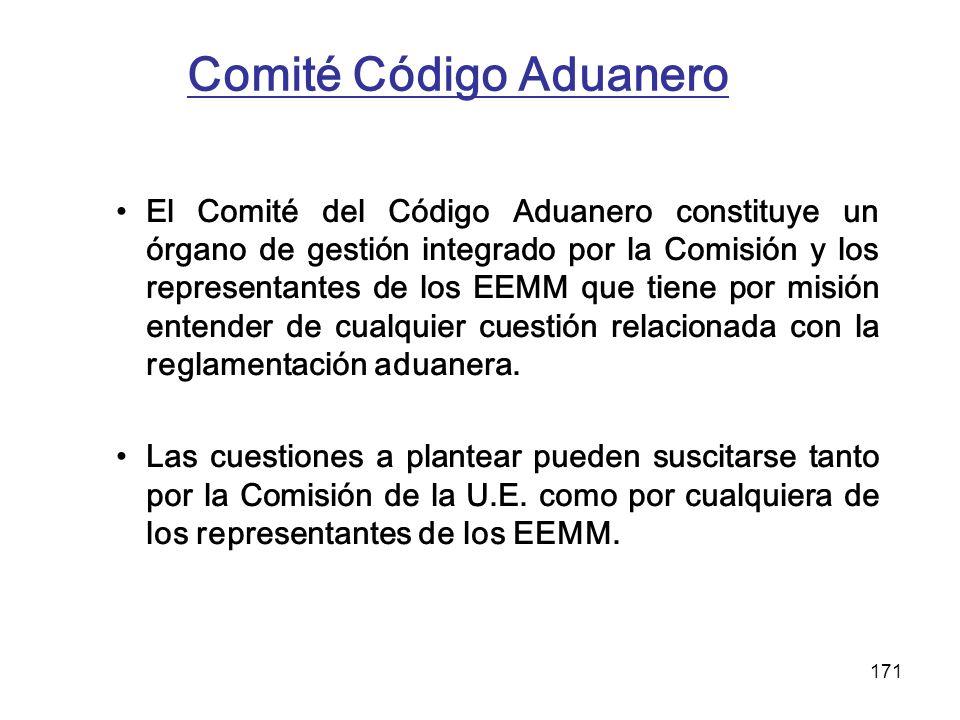 171 Comité Código Aduanero El Comité del Código Aduanero constituye un órgano de gestión integrado por la Comisión y los representantes de los EEMM qu