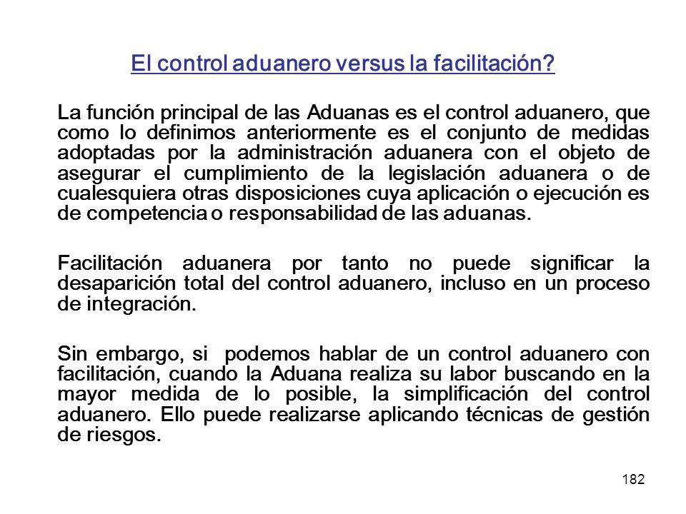 182 El control aduanero versus la facilitación? La función principal de las Aduanas es el control aduanero, que como lo definimos anteriormente es el
