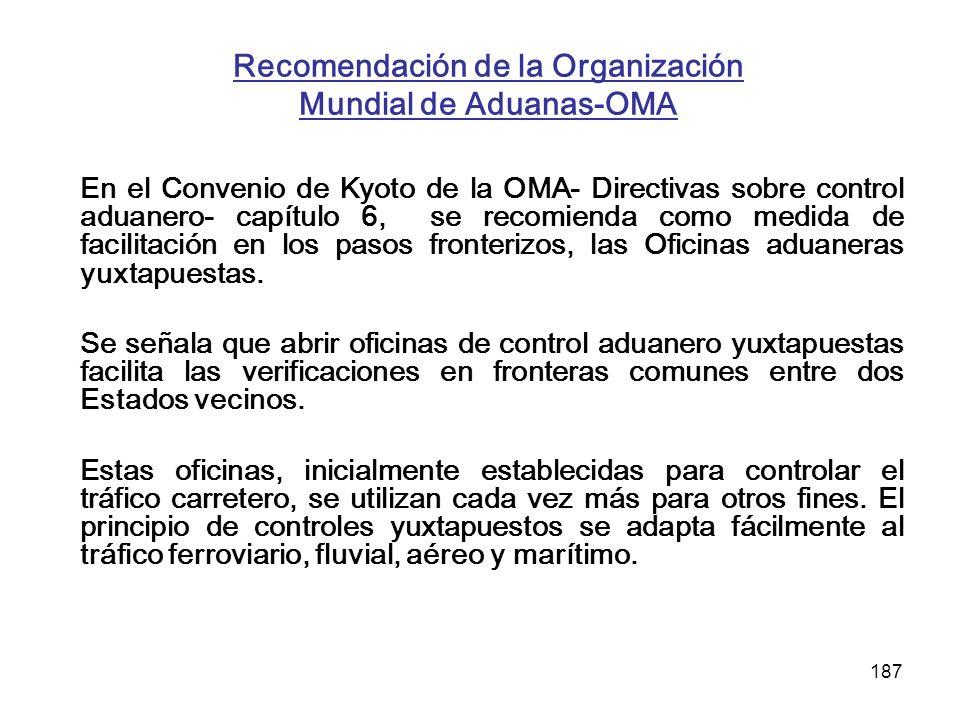 187 Recomendación de la Organización Mundial de Aduanas-OMA En el Convenio de Kyoto de la OMA- Directivas sobre control aduanero- capítulo 6, se recom